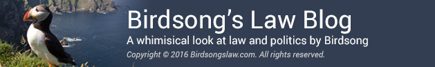 Birdsong's Law Blog - A whimisical look at law and politics by Birdsong